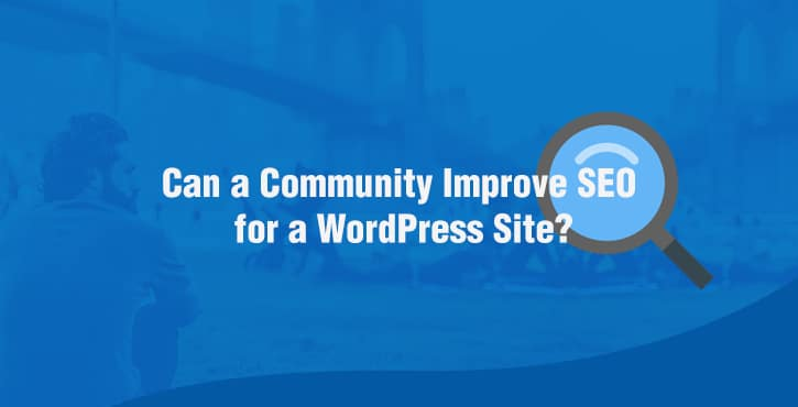 Can a Community Built Around Your WordPress Site Improve SEO?