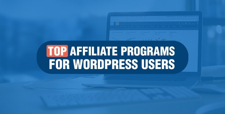 30+ Best WordPress Affiliate Programs, and How to Promote Them