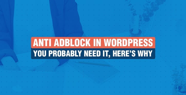 Anti Adblock in WordPress - You Probably Need It, Here's Why