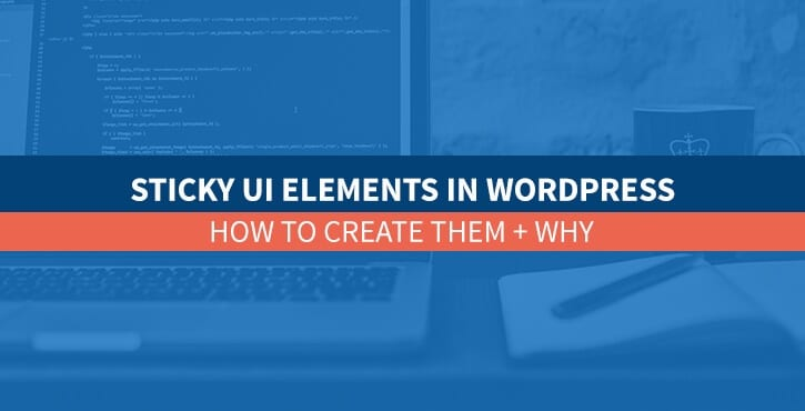 Sticky UI Elements in WordPress: Do You Need Them? How to