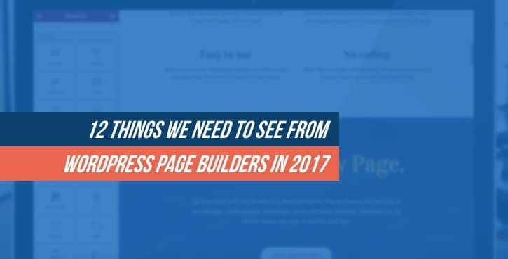 12 Things We Need to See From WordPress Page Builders in 2017