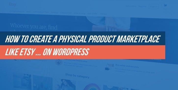Physical Product Marketplace Like Etsy on WordPress