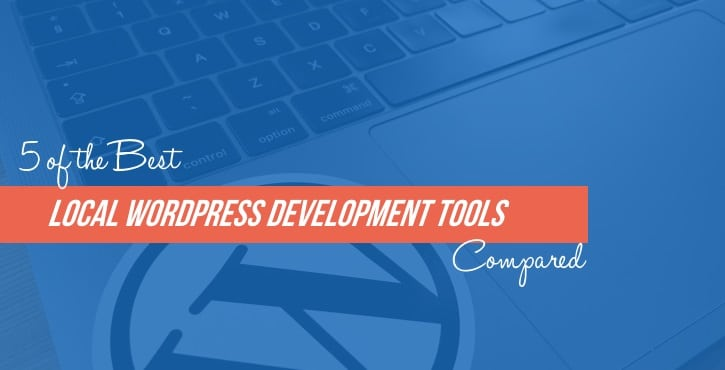5 of the Best Local WordPress Development Tools Compared for