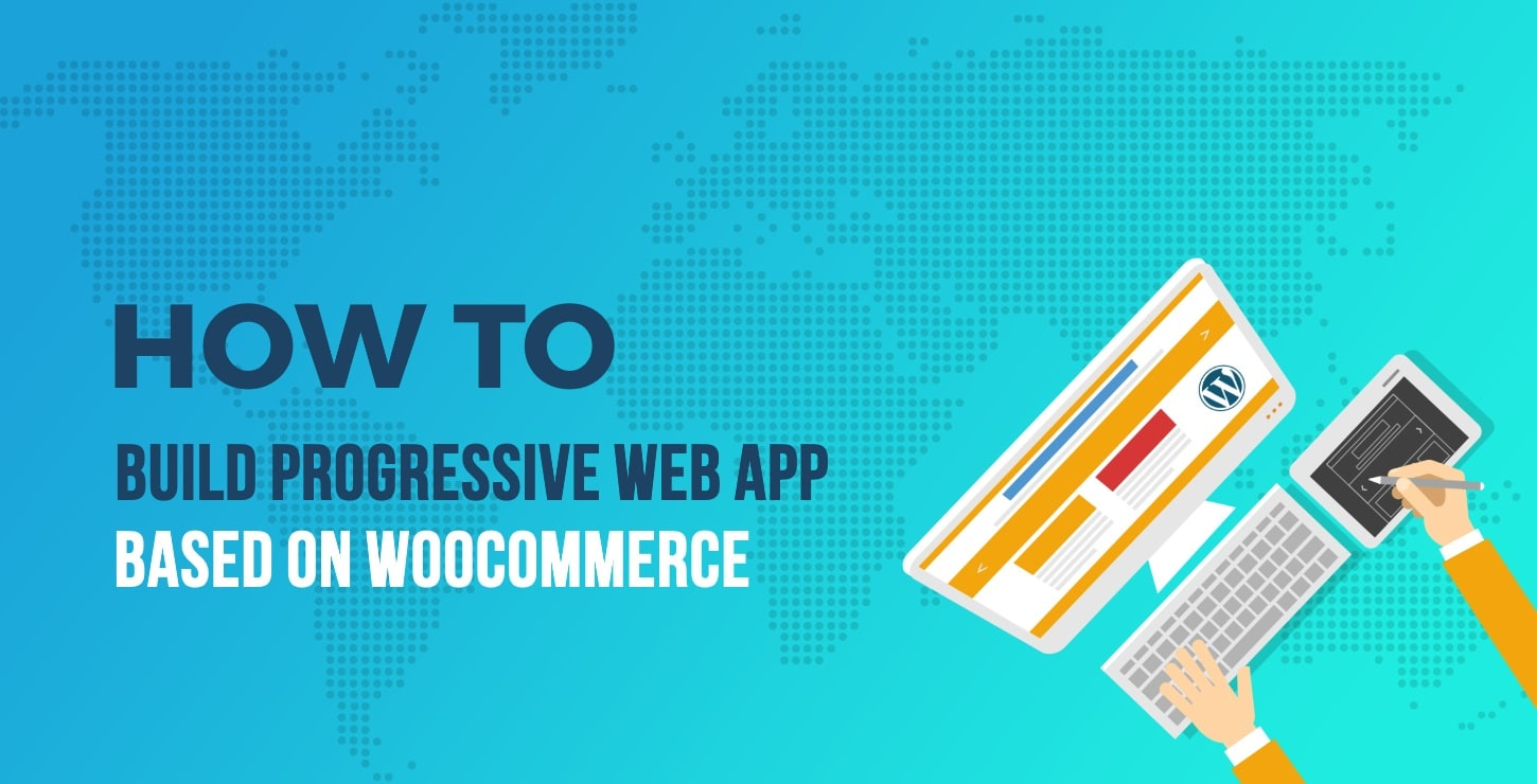 How to Build Progressive Web Apps Based on WP and WooCommerce
