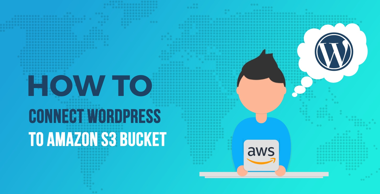 WordPress S3 Tutorial: How to Connect WordPress to Amazon S3 Bucket