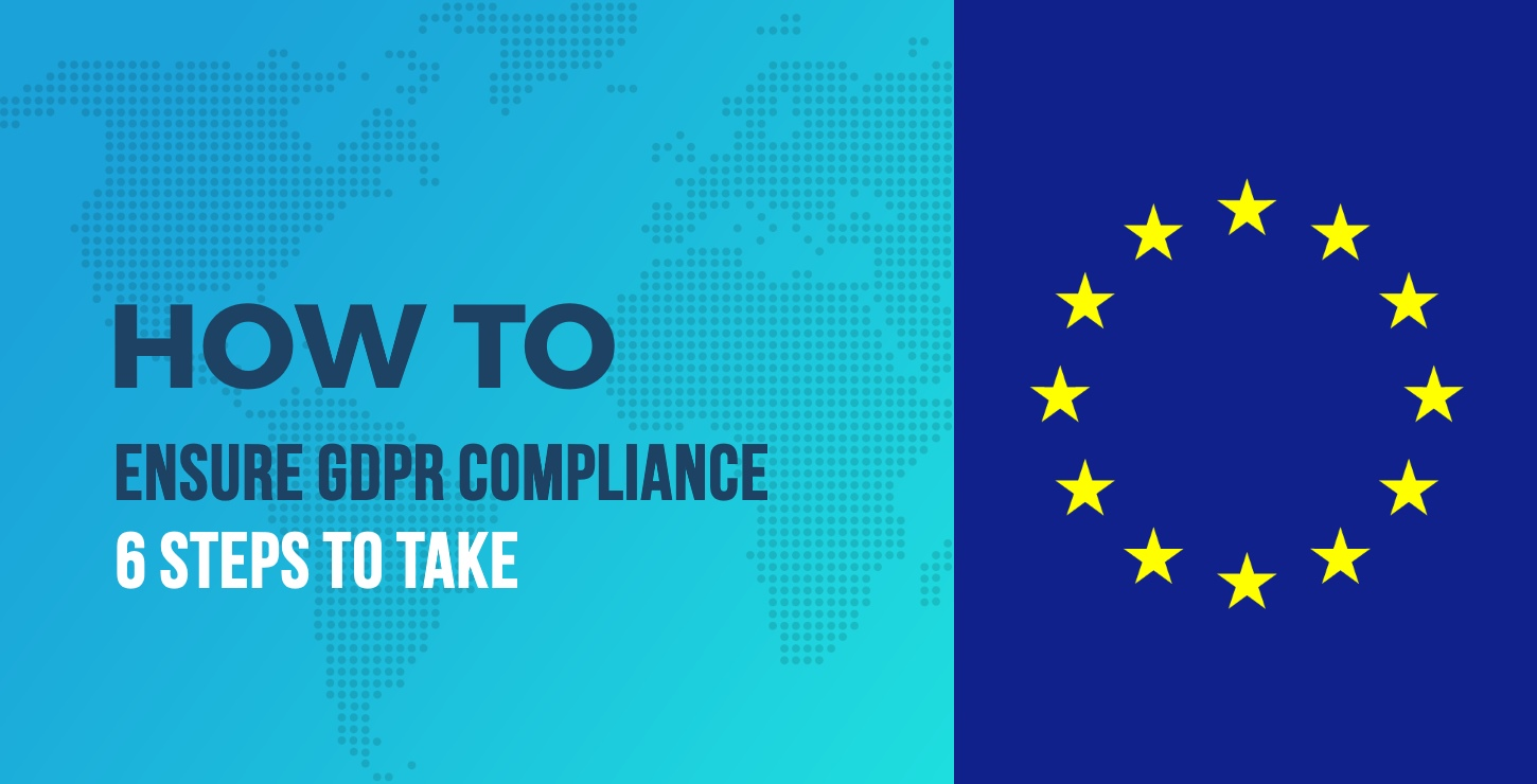 6 Key Steps to Ensure GDPR Compliance - The Steps You Need