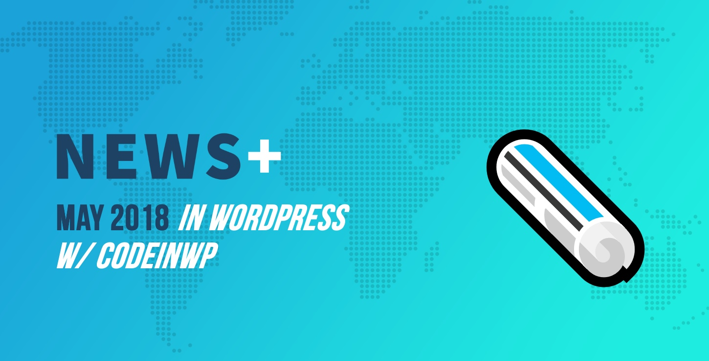 GDPR Dominates WordPress Discussions, Gutenberg 2.7 Out, Theme Review Rules Changing - May 2018 WordPress News w/ CodeinWP