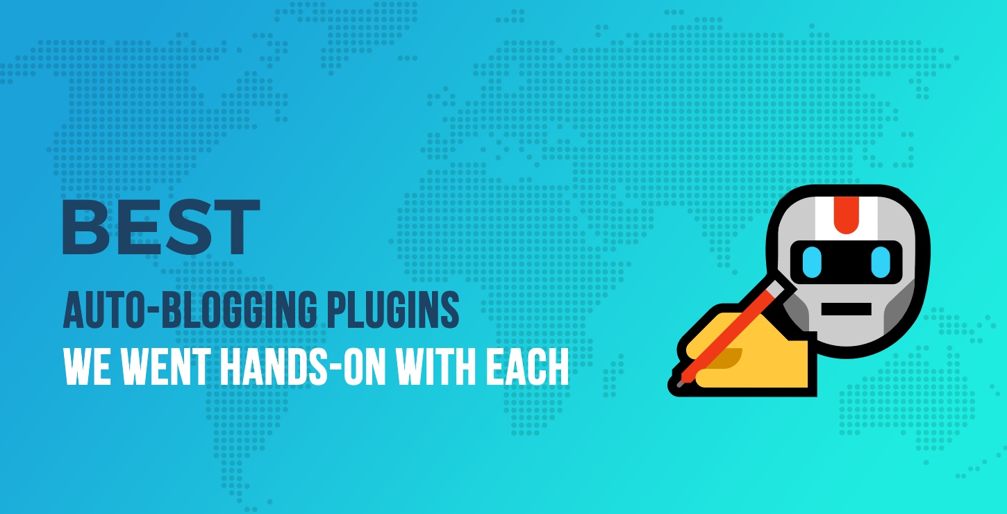 7 Best Auto-Blogging Plugins for WordPress: We Went Hands-on