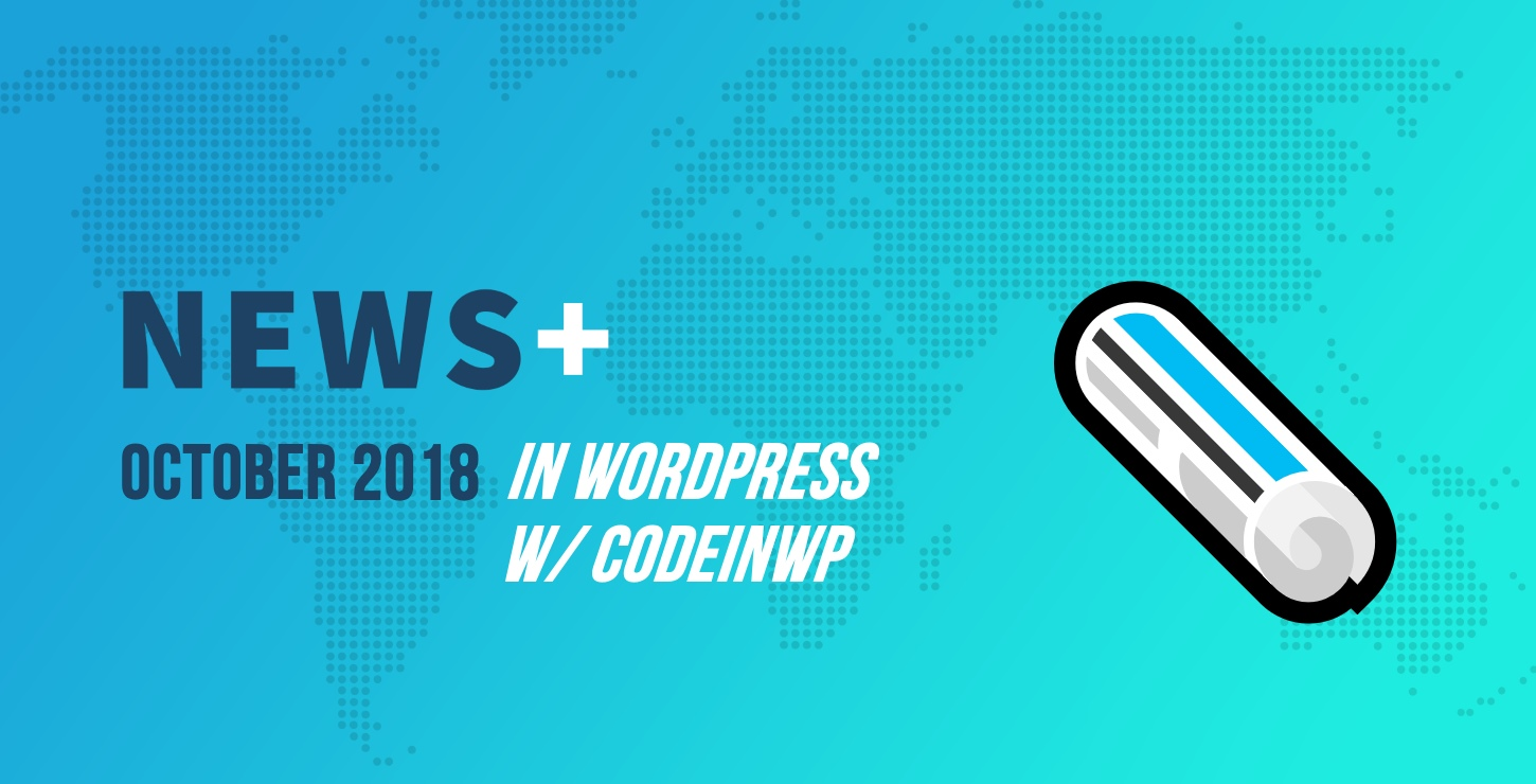 Gutenberg Gets Closer, AMP Plugin Gets Better, Pirate Forms Joins WPForms - October 2018 WordPress News w/ CodeinWP