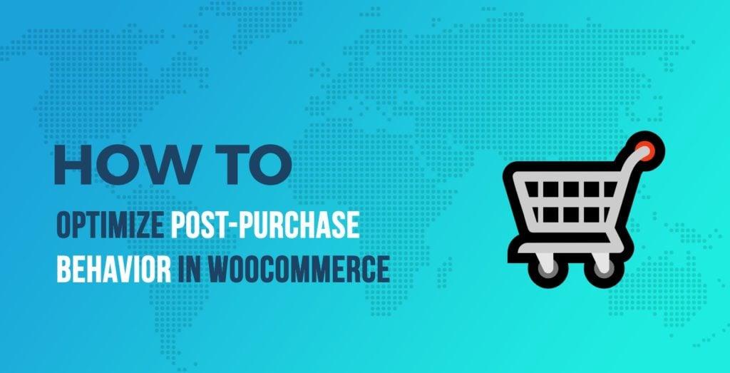 Post-Purchase Behavior in WooCommerce
