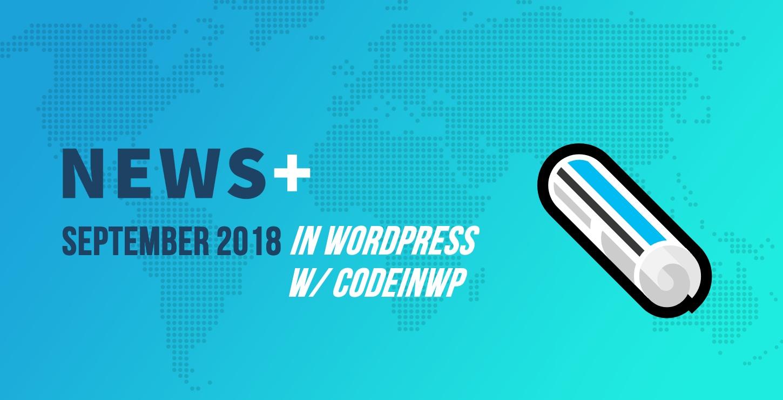 September 2018 WordPress News w/ CodeinWP