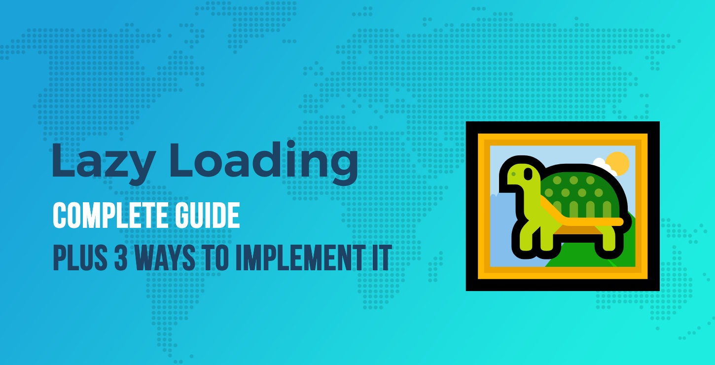 Lazy Loading Images: Complete Guide Plus 3 Ways to Implement It