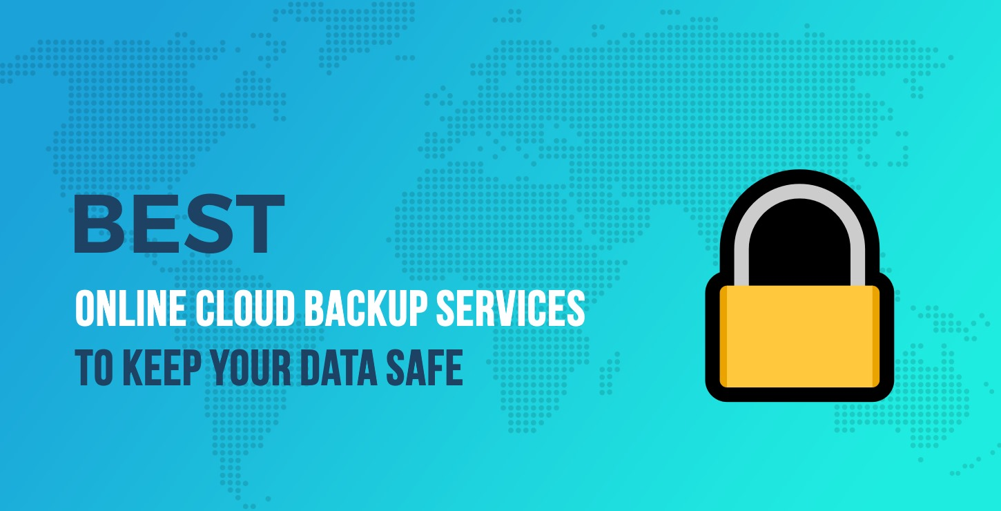 5 Best Online Cloud Backup Services to Keep Your Data Safe