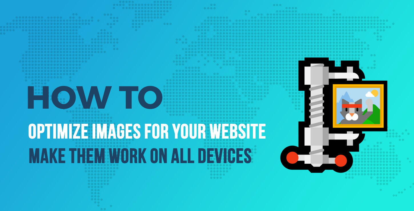 How to Optimize Images for Your Site & Make Them Work on All Devices