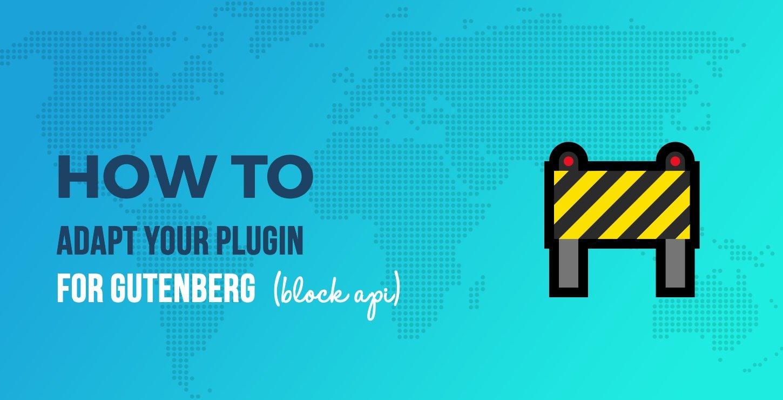 Adapt Your Plugin for Gutenberg: Part 1 (Block API)